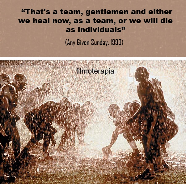 """""""That's a team, gentlemen and either we heal now, as a team, or we will die as individuals."""" (Al Pacino in Any Given Sunday)"""