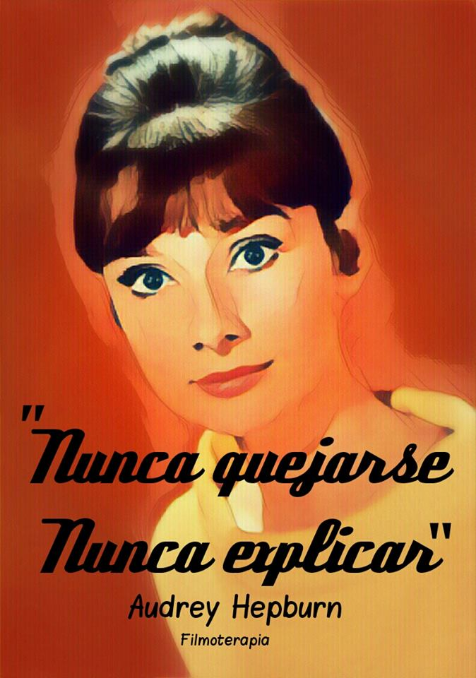 """""""Nunca quejarse. Nunca explicar"""" (Audrey Hepburn)"""