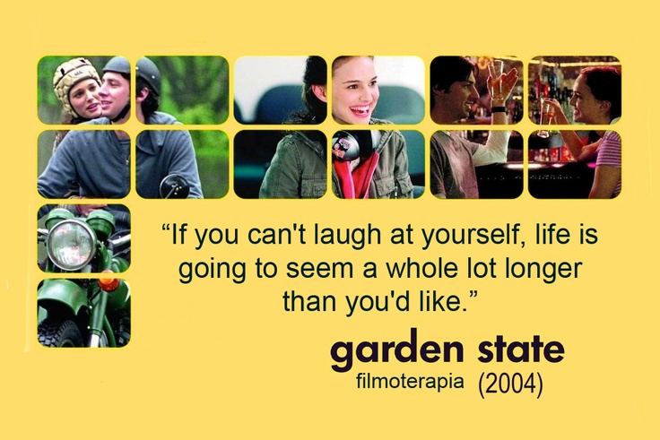 Garden State - Laugh at yourself
