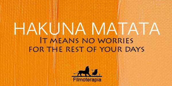 Hukana Mata - It means don´t worry