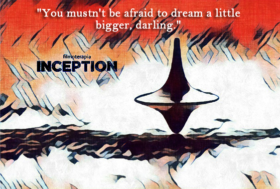 """""""You mustn´t be afraid to dream a littel bigger, darling."""" (Inception)"""