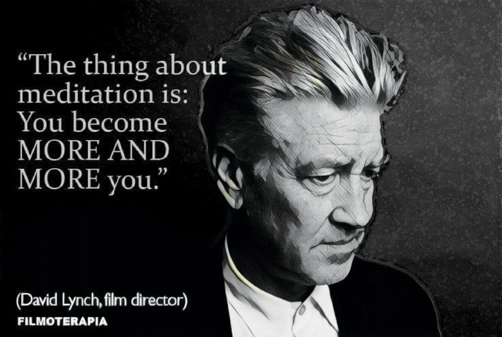 """The thing about meditation is: You become more and more you."" (David Lynch)"