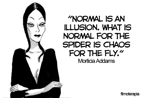 Morticia Addams - Normal is an illusion - FILMOTERAPIA