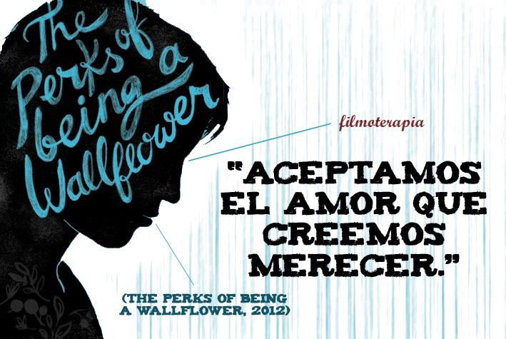 """Aceptamos el amor que creemos merecer."" (Las ventajas de ser un marginado/ The Perks of Being a Wallflower)"