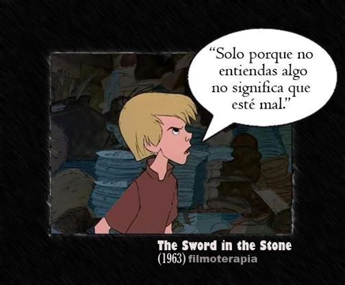 """Solo porque no entiendas algo no significa que esté mal."" (The sword in the stone /Merlin el encantador)"