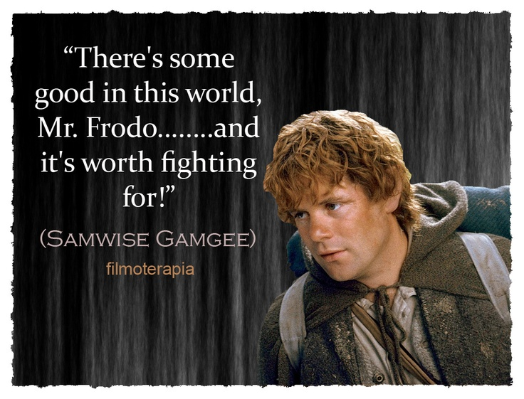 Samwise Gamgee, Lord of the rings - There is some good in this world