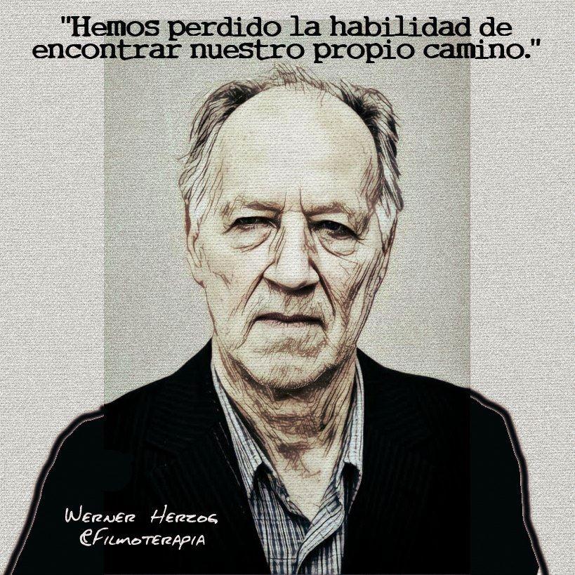 """""""Hemos perdido la habilidad de encontrar nuestro propio camino."""" (Werner Herzog)"""