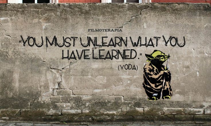 Yoda - You must unlearned what you have learned