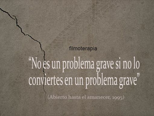 """""""No es un problema grave si no lo conviertes en un problema grave."""" (Abierto hasta el amanecer/From Dusk Till Dawn)"""