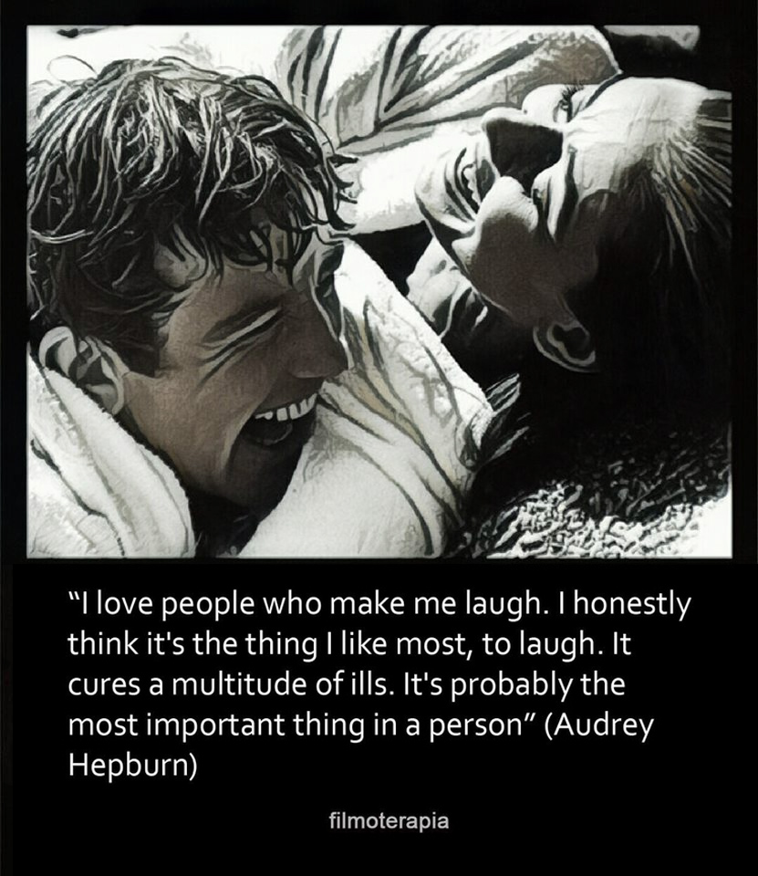 """""""I love people who make me laugh. I honestly think it's the thing I like most, to laugh. It cures a multitude of ills. It's probably the most important thing in a person. """" (Audrey Hepburn)"""