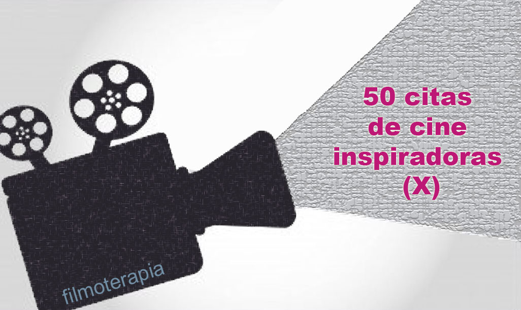 50 Frases De Cine Inspiradoras X Filmoterapia