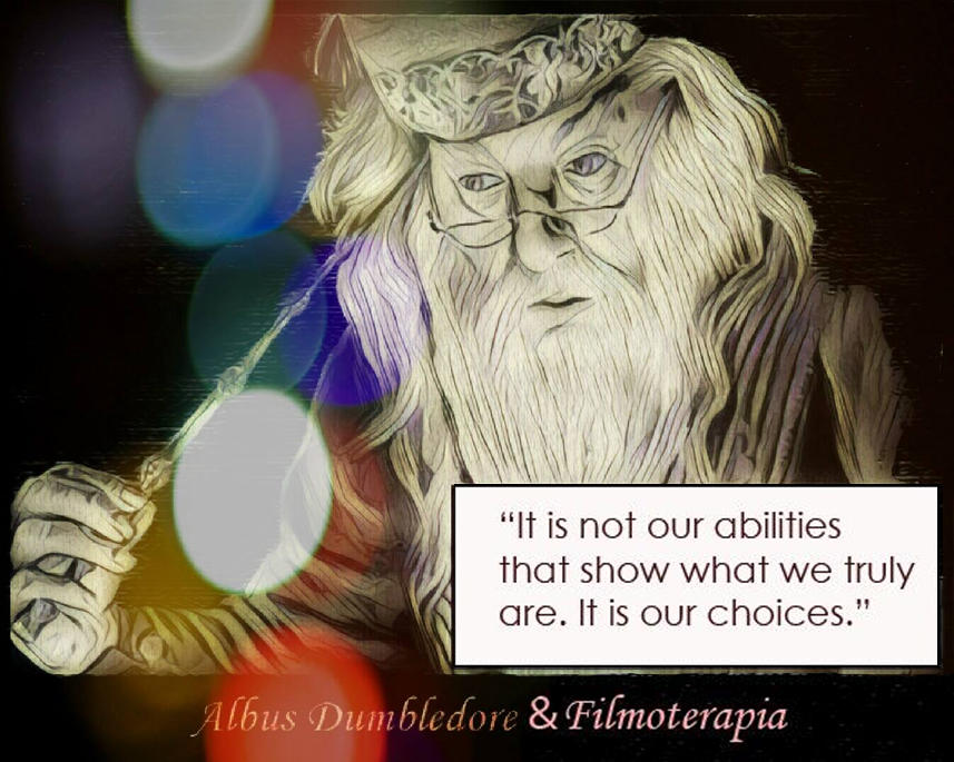 """""""It is our choices, Harry, that show what we truly are, far more than our abilities"""" (Dumbledore in Harry Potter)"""