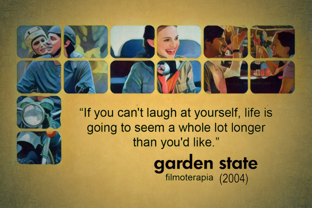 """If you can't laugh at yourself, life's gonna seem a whole lot longer than you like."" (Garden State, 2004)"