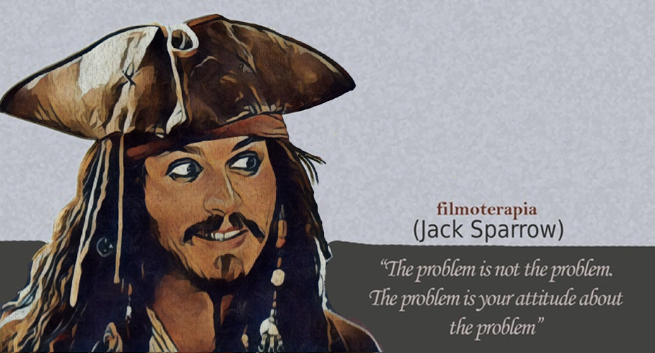 """""""The problem is not the problem. The pro blem is your attitude about the problem."""" (Jack Sparrow in Pirates of the Caribbean)"""
