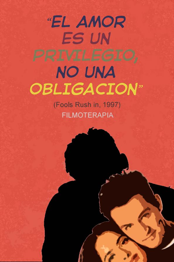 """""""El amor es un privilegio, no una obligación."""" (Solo los Tontos se Enamoran/Fools Rush In)"""